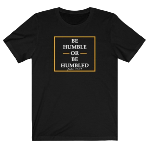 Be Humble or Be Humbled